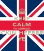 KEEP CALM YA ILBREED FUCKIN HEERRRRR YE - Personalised Poster A4 size