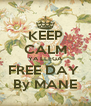 KEEP CALM YA LLEGA FREE DAY  By MANE - Personalised Poster A4 size