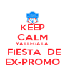 KEEP CALM YA LLEGA LA  FIESTA  DE EX-PROMO - Personalised Poster A4 size