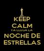 KEEP CALM YA LLEGA LA NOCHE DE ESTRELLAS - Personalised Poster A4 size