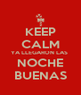 KEEP CALM YA LLEGARON LAS  NOCHE BUENAS - Personalised Poster A4 size