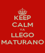 KEEP CALM YA LLEGO MATURANO - Personalised Poster A4 size