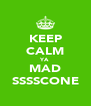 KEEP CALM YA MAD SSSSCONE - Personalised Poster A4 size