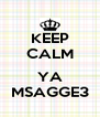 KEEP CALM  YA MSAGGE3 - Personalised Poster A4 size
