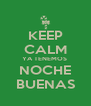 KEEP CALM YA TENEMOS  NOCHE BUENAS - Personalised Poster A4 size