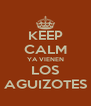 KEEP CALM YA VIENEN LOS AGUIZOTES - Personalised Poster A4 size