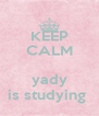 KEEP CALM  yady is studying  - Personalised Poster A4 size