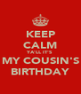 KEEP CALM YA'LL IT'S MY COUSIN'S BIRTHDAY - Personalised Poster A4 size
