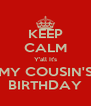 KEEP CALM Y'all It's MY COUSIN'S BIRTHDAY - Personalised Poster A4 size