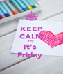 KEEP CALM Yay  It's  Friday  - Personalised Poster A4 size
