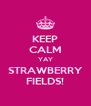 KEEP CALM YAY STRAWBERRY FIELDS! - Personalised Poster A4 size