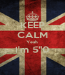 """KEEP CALM Yeah I'm 5""""0  - Personalised Poster A4 size"""