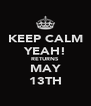 KEEP CALM YEAH! RETURNS MAY 13TH - Personalised Poster A4 size