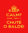 KEEP CALM? (yeah, right...) CHUTE O BALDE! - Personalised Poster A4 size