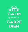 KEEP CALM @YeahCun CARPE DIEN - Personalised Poster A4 size