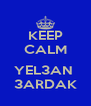 KEEP CALM  YEL3AN  3ARDAK - Personalised Poster A4 size