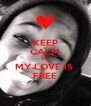KEEP CALM YES MY LOVE IS  FREE - Personalised Poster A4 size