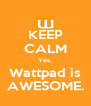 KEEP CALM Yes, Wattpad is AWESOME. - Personalised Poster A4 size
