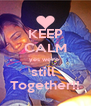 KEEP CALM yes we're  still  Together!! - Personalised Poster A4 size