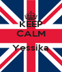 KEEP CALM  Yessika  - Personalised Poster A4 size