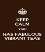 KEEP CALM YIAH HAS FABULOUS VIBRANT TEAS - Personalised Poster A4 size