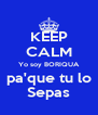 KEEP CALM Yo soy BORIQUA pa'que tu lo Sepas - Personalised Poster A4 size