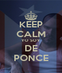 KEEP CALM YO SOY DE PONCE - Personalised Poster A4 size
