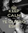 KEEP CALM YO TE QUIERO ESHE - Personalised Poster A4 size
