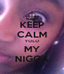 KEEP CALM YOLO MY NIGGA - Personalised Poster A4 size