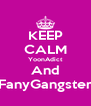 KEEP CALM YoonAdict And FanyGangster - Personalised Poster A4 size