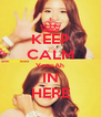 KEEP CALM YoonAh IN HERE - Personalised Poster A4 size