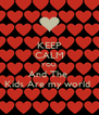 KEEP CALM YOU  And The  Kids Are my world  - Personalised Poster A4 size