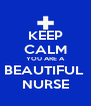 KEEP CALM YOU ARE A BEAUTIFUL  NURSE - Personalised Poster A4 size