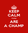 KEEP CALM YOU ARE A CHAMP - Personalised Poster A4 size