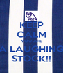 KEEP CALM YOU ARE A LAUGHING STOCK!! - Personalised Poster A4 size