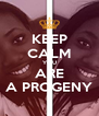 KEEP CALM YOU ARE A PROGENY - Personalised Poster A4 size