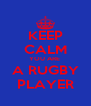 KEEP CALM YOU ARE  A RUGBY PLAYER - Personalised Poster A4 size
