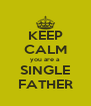 KEEP CALM you are a  SINGLE FATHER - Personalised Poster A4 size