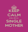 KEEP CALM you are a  SINGLE MOTHER - Personalised Poster A4 size