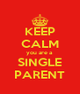 KEEP CALM you are a SINGLE PARENT - Personalised Poster A4 size