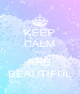KEEP CALM YOU ARE BEAUTIFUL - Personalised Poster A4 size