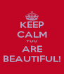 KEEP CALM YOU ARE BEAUTIFUL! - Personalised Poster A4 size