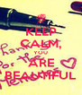 KEEP CALM, YOU ARE BEAUTIFUL - Personalised Poster A4 size