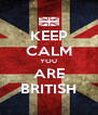 KEEP CALM YOU ARE BRITISH - Personalised Poster A4 size