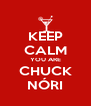 KEEP CALM YOU ARE CHUCK NÓRI - Personalised Poster A4 size