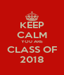 KEEP CALM YOU ARE CLASS OF 2018 - Personalised Poster A4 size