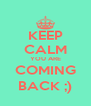 KEEP CALM YOU ARE COMING BACK ;) - Personalised Poster A4 size
