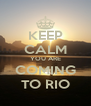 KEEP CALM YOU ARE COMING TO RIO - Personalised Poster A4 size