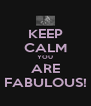 KEEP CALM YOU ARE FABULOUS! - Personalised Poster A4 size