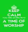 KEEP CALM YOU ARE GOING INTO A TIME OF WORSHIP - Personalised Poster A4 size